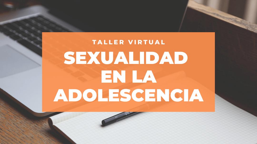 Abiertas las inscripciones del Taller virtual Sexualidad en la adolescencia